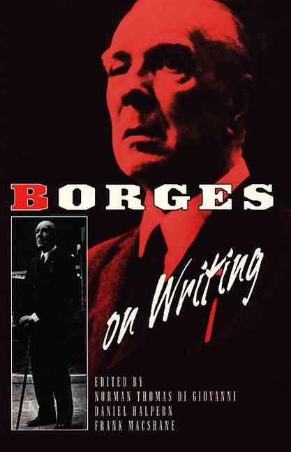 Borges on Writing By Borges, Jorge Luis/ Di Giovanni, Norman Thomas (CON)/ Di Giovanni, Norman Thomas/ Halpern, Daniel/ MacShane, Frank
